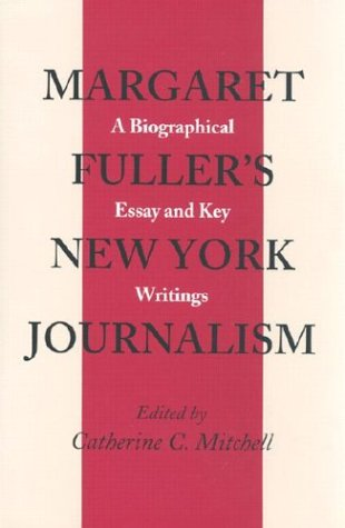 9780870498701: Margaret Fuller's New York Journalism: A Biographical Essay and Key Writings