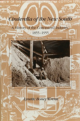 Cinderella of the New South: A History of the Cottonseed Industry, 1855-1955
