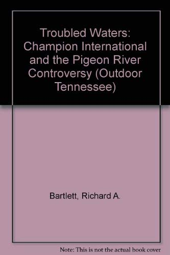 9780870498879: Troubled Waters: Champion International and the Pigeon River Controversy (Outdoor Tennessee)