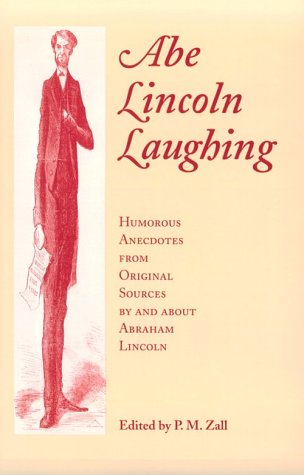 Abe Lincoln Laughing: Humorous Anecdotes Original: P.M. Zall