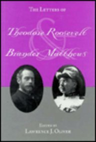 The Letters Of Theodore Roosevelt And Brander Matthews: Oliver , Lawrence J. , Editor