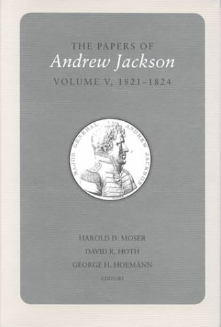 Papers a Jackson Vol 5: 1821-1824 (Hardback): Andrew Jackson, Sam B Smith, Harriet Fason Chappell ...