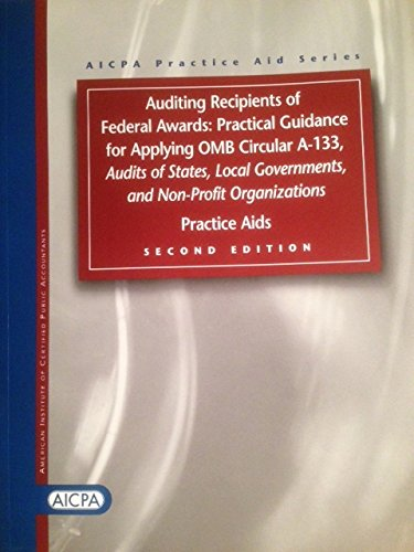 9780870512247: Auditing Recipients of Federal Awards: Practical Guidance for Applying OMB Circular A-133 Audits of States, Local Governments, and Nonprofit Organizat (AICPA Practice Aid Series)