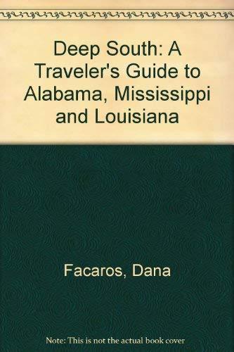 Deep South: A Traveler's Guide to Alabama, Mississippi and Louisiana: Facaros, Dana; Pauls, ...