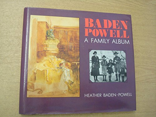Baden-Powell - A Family Album.: Baden-Powell, Heather (with a foreword by Lord Baden-Powell).