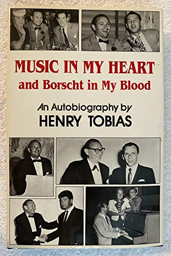 Music in My Heart and Borscht in My Blood: An Autobiography by Henry Tobias: Tobias, Henry