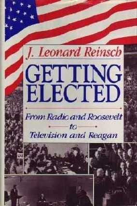 Getting Elected: From Radio and Roosevelt to Television and Reagan
