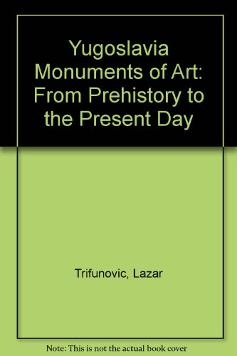 Yugoslavia Monuments of Art: From Prehistory to the Present Day: Trifunovic, Lazar