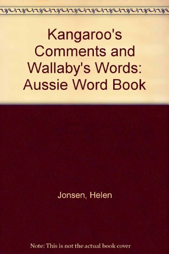 Kangaroo's Comments and Wallaby's Words: The Aussie Word Book: Helen Jonsen