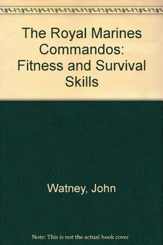 Royal Marines Commandos: Fitness and Survival Skills.: Watney, John.