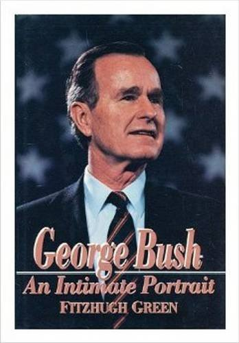 George Bush: An Intimate Portrait: Green, Fitzhugh