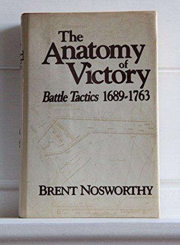 Anatomy of Victory: Battle Tactics, 1689-1763: Nosworthy, Brent