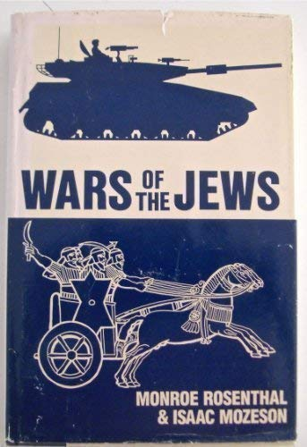 Wars of the Jews: A Military History: Rosenthal, Monroe, Mozeson,