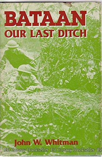 Bataan: Our Last Ditch The Bataan Campaign, 1942: Whitman, John W.