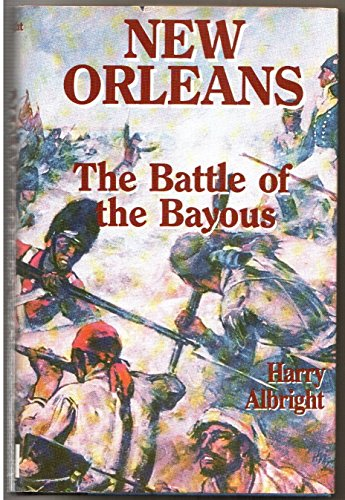 New Orleans: The Battle of the Bayous: Albright, Harry