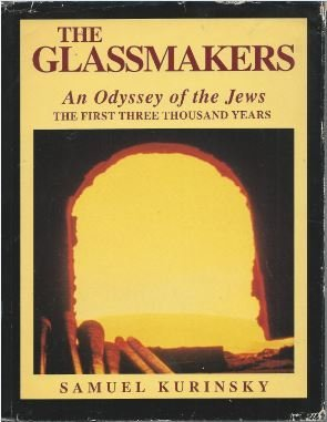 Glassmakers: An Odyssey of the Jews : The First Three Thousand Years: Kurinsky, Samuel