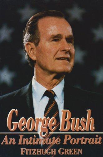 George Bush : An Intimate Portrait: Fitzhugh Green