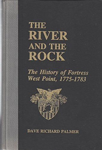 The River and the Rock: The History of Fortress West Point, 1775-1783: Palmer, Dave Richard