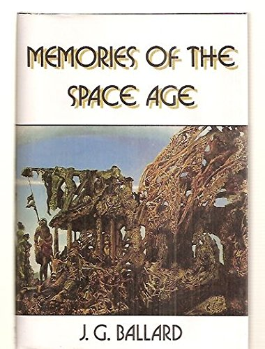 Memories of the Space Age: Ballard, J.G.
