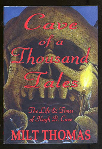 Cave of a Thousand Tales: The Life and Times of Pulp Author Hugh B. Cave