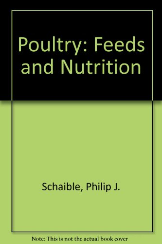 Poultry: Feeds and Nutrition: Schaible, Philip J.