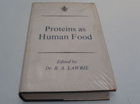 Proteins as Human Food. Proceedings of the: Lawrie, R.A., ed.