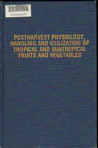 Postharvest Physiology, Handling, and Utilization of Tropical and Subtropical Fruits and Vegetables...