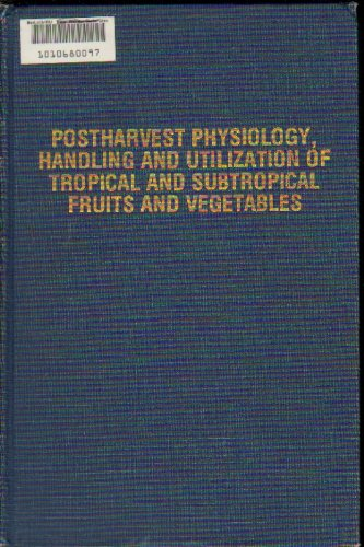 9780870551567: Postharvest Physiology, Handling and Utilization of Tropical and Sub-Tropical Fruits and Vegetables