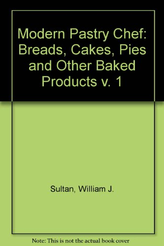 Modern Pastry Chef Two Volume Set Vol 1: Breads, Cakes, Pies and Other Baked Products Vol 2: French...