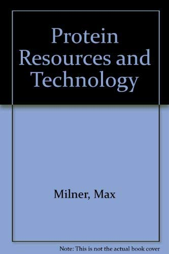 Protein Resources and Technology: Status and Research Needs: Milner, Max; Scrimshaw, Nevin S.; Wang...
