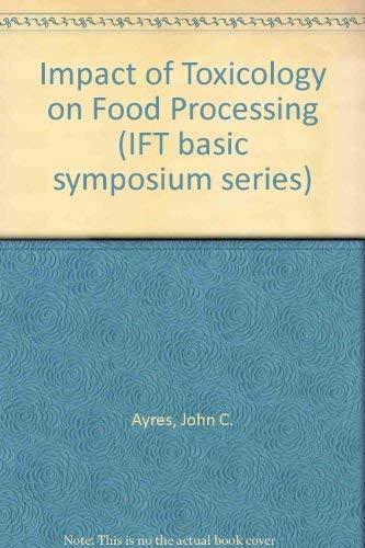 Impact of Toxicology on Food Processing (IFT basic symposium series): John C. Ayres; John C. ...