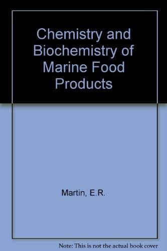 Chemistry and Biochemistry of Marine Food Products: Martin, Roy E.; Hebard, Chieko E.