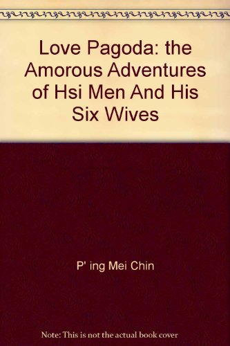 Love Pagoda: the Amorous Adventures of Hsi: P' ing Mei