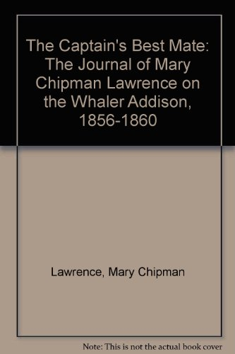 9780870570995: The Captain's Best Mate: The Journal of Mary Chipman Lawrence on the Whaler Addison, 1856–1860