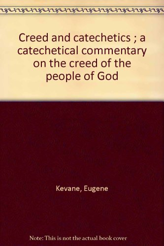 Creed and catechetics ; a catechetical commentary on the creed of the people of God: Kevane, Eugene