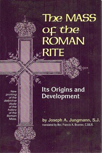 The Mass Of The Roman Rite : Joseph A. Jungmann