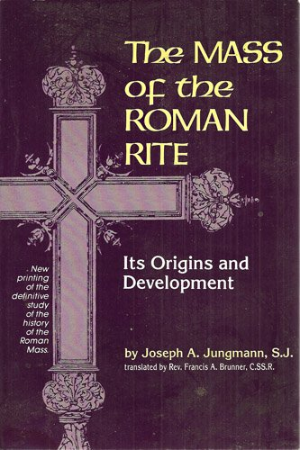 The Mass Of The Roman Rite : Its Origins and Development