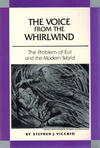 The Voice from the Whirlwind: The Problem of Evil and the Modern World: Vicchio, Stephen J.