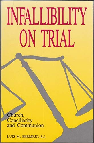 Infallibility on Trial: Church, Conciliarity and Communion: Bermejo, Luis M.
