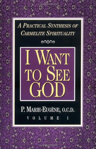9780870612237: 1: I Want to See God: A Practical Synthesis of Carmelite Spirituality