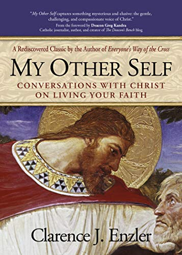 My Other Self: Conversations with Christ on Living Your Faith (9780870612480) by Clarence J. Enzler