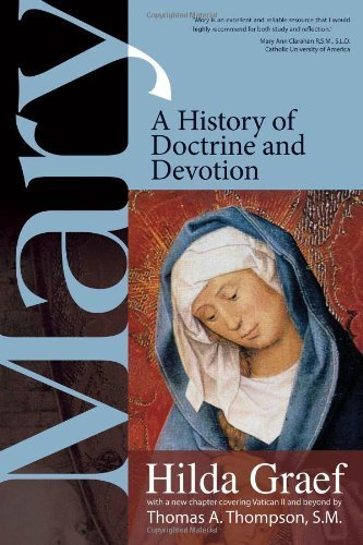 Mary: A History of Doctrine and Devotion: Hilda Graef