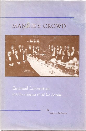 Mannie's Crowd: Emanuel Lowenstein Colorful character of old Los Angeles and a brief diary of ...