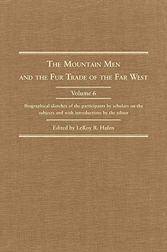 9780870620256: The Mountain Men and the Fur Trade of the Far West: Biographical sketches of the participants by scholars of the subjects and with introductions by ... Men and the Fur Trade of the Far West Series
