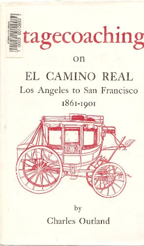 Stagecoaching on El Camino Real, Los Angeles to San Francisco, 1861-1901: The clouds on its origin,...