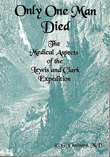 Only One Man Died, the Medical Aspects of the Lewis and Clark Expedition: Chuinard, E. G.
