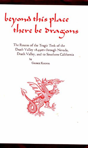 9780870621529: Beyond This Place There Be Dragons: The Routes of the Tragic Trek of the Death Valley 1849Ers Through Nevada... (American Trails Series)