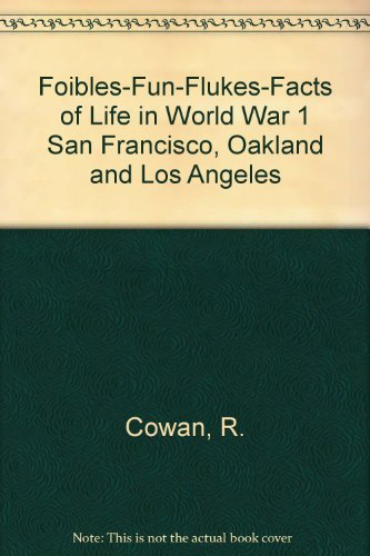 Foibles-Fun-Flukes-Facts of Life in World War 1 San Francisco France Oakland and Los Angeles