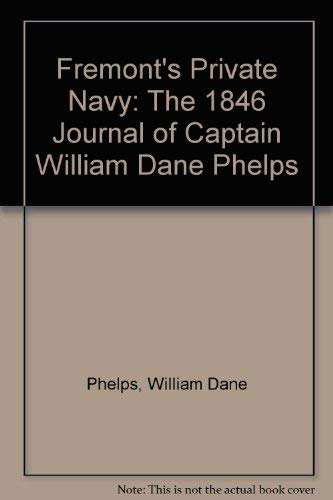 Fremont's Private Navy: The 1846 Journal of: Phelps, William Dane,