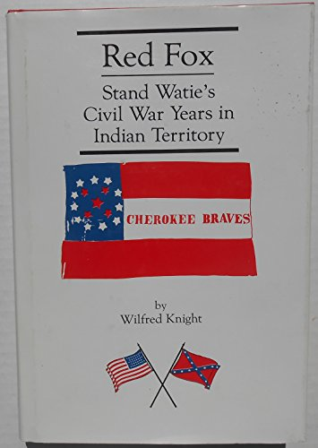 Red Fox: Stand Watie and the Confederate Indian Nations during the Civil War Years in Indian ...